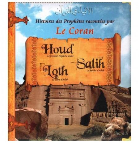 Les Histoires des Prophètes Racontées par le Coran - Tome 2 : Houd, Salih et Loth