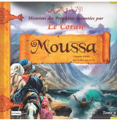 Les histoires des Prophètes racontées par Le Coran - Tome 6 : Moussa, L'Orateur d'Allah