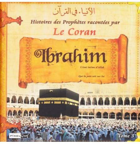 es histoires des Prophètes racontées par Le Coran - Tome 3 : Abraham, L'Ami Intime de Dieu