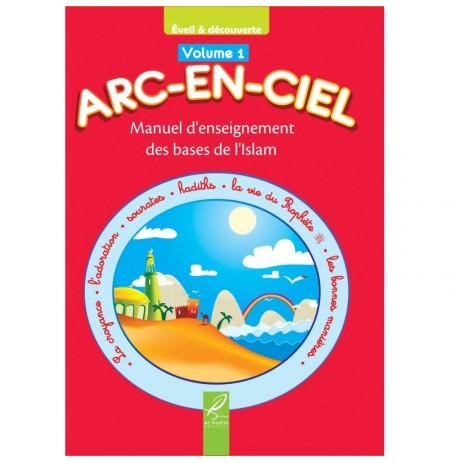 Arc-En-Ciel Volume 1 : Manuel d'Enseignement Pédagogique des Bases de l'Islam