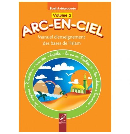 Arc-En-Ciel Volume 2 : Manuel d'Enseignement Pédagogique des Bases de l'Islam