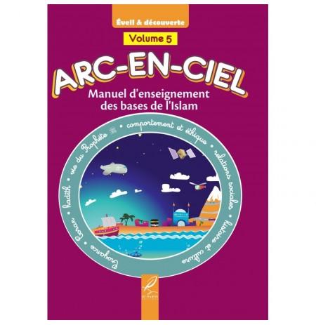 Arc-En-Ciel Volume 5 : Manuel d'Enseignement Pédagogique des Bases de l'Islam