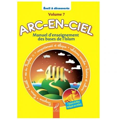 Arc-En-Ciel Volume 7 : Manuel d'Enseignement Pédagogique des Bases de l'Islam